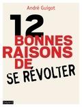 André Guigot - 12 bonnes raisons de se révolter.