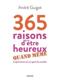 André Guigot - 365 raisons d'être heureux quand même - L'optimisme est un sport de combat.