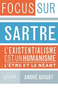Focus sur Sartre- L'existentialisme est un humaniste - L'être & le néant - André Guigot |