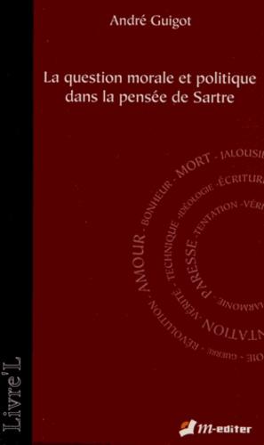 André Guigot - La question morale et politique dans la pensée de Sartre.