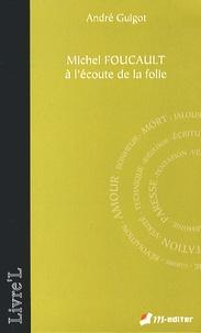 André Guigot - Michel Foucault à l'écoute de la folie.