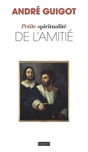 André Guigot - Petite spiritualité de l'amitié.
