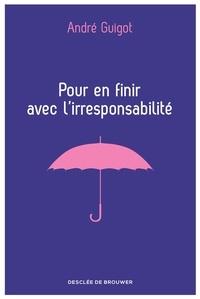 André Guigot - Pour en finir avec l'irresponsabilité.