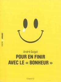 """André Guigot - Pour en finir avec le """"bonheur""""."""