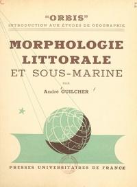 André Guilcher et André Cholley - Morphologie littorale et sous-marine.