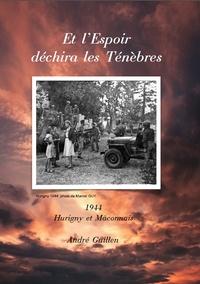 André Guillen - Et l'espoir déchira les ténèbres - 1944, Hurigny et Mâconnais.