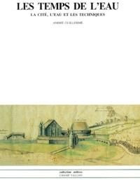 LES TEMPS DE LEAU. La cité, leau et les techniques, Nord de la France fin IIIème - début XIXème siècle.pdf