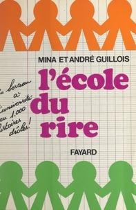 André Guillois et Mina Guillois - À l'école du rire - Du berceau à l'université en 1000 histoires drôles.