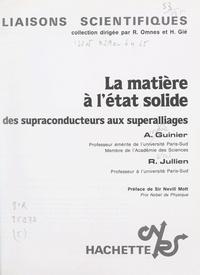 André Guinier et Rémi Jullien - La matière à l'état solide - Des supraconducteurs aux super alliages.