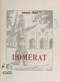 André Guy - Domérat - Chroniques du vignoble, l'église et sa crypte, Notre-Dame de la Rache, et 12 illustrations.