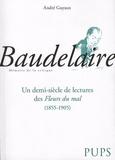 André Guyaux - Baudelaire - Un demi siècle de lecture des Fleurs du mal (1855-1905).
