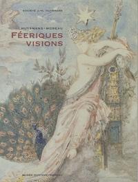André Guyaux - Huysmans-Moreau : féeriques visions.