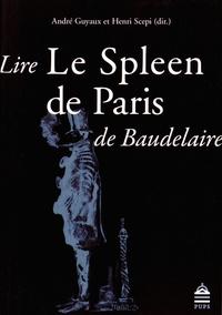 André Guyaux et Henri Scepi - Lire Le Spleen de Paris.