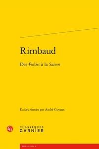 André Guyaux - Rimbaud - Des Poésies à la Saison.