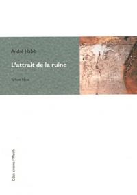 André Habib - L'attrait de la ruine.