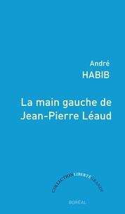 André Habib - La Main gauche de Jean-Pierre Léaud.