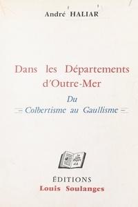 André Haliar et Médard Albrand - Dans les départements d'Outre-mer - Du Colbertisme au Gaullisme.