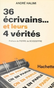 André Halimi et Pierre de Boisdeffre - 36 écrivains et leurs 4 vérités.