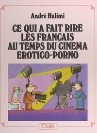 André Halimi et Michel Sabah - Ce qui a fait rire les Français au temps du cinéma érotico-porno.