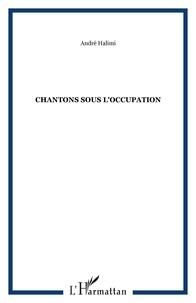 André Halimi - Chantons sous l'occupation.