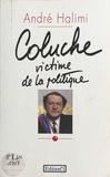 André Halimi - Coluche victime de la politique.