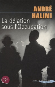 André Halimi - La délation sous l'Occupation.