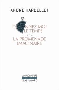 André Hardellet - Donnez-moi le temps suivi de La promenade imaginaire.
