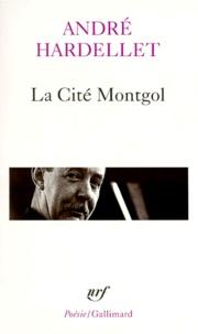 André Hardellet - La cité Montgol suivi de Le Luisant et la Sorgue et de Sommeil.