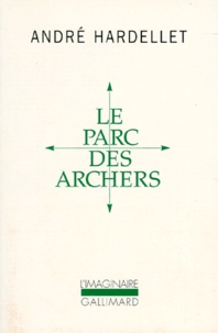 André Hardellet - Le parc des archers. suivi de Lady Long Solo.