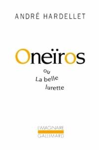 André Hardellet - Oneïros ou La belle lurette.
