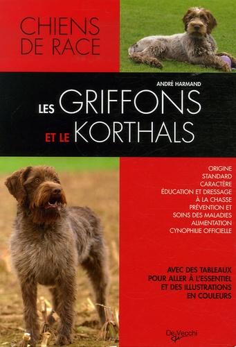 André Harmand - Les griffons et le korthals - Griffons d'arrêt, courants, d'agrément et de compagnie.