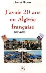 André Harrar - J'avais 20 ans en Algérie française.