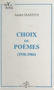 André Hastoy - Choix de poèmes (1938-1984).