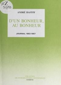 André Hastoy - D'un bonheur, au bonheur - Journal 1982-1987.