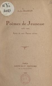 André Hastoy - Poèmes de jeunesse, 1938-1944 - Suivis de trois poèmes récents.