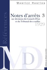 Notes d'arrêts sur les décisions du Coseil d'Etat et du Tribunal des conflits.- Tome 3, 1929 - André Hauriou |