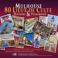 André Heckendorn - Mulhouse 80 lieux de culte : histoire et patrimoine.