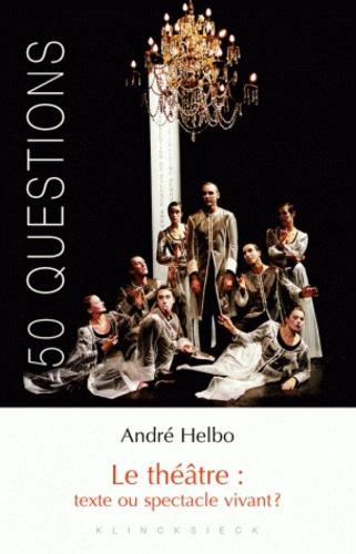 André Helbo - Le théâtre : texte ou spectacle vivant ?.