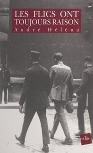 André Héléna et Jean-Pierre Deloux - Les flics ont toujours raison.