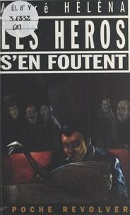 André Héléna - Les héros s'en foutent.