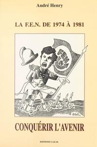 André Henry - conquerir l'avenir : la fen de 1974 a 1981.