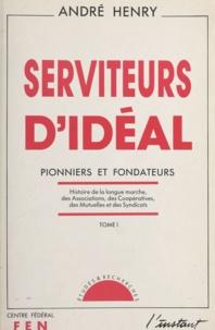 André Henry et Jacques Pommatau - Serviteurs d'idéal (1) - Pionners et fondateurs.