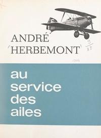 André Herbemont et Georges Arou - Au service des ailes.