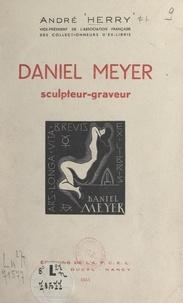 André Herry - Daniel Meyer - Sculpteur-graveur.