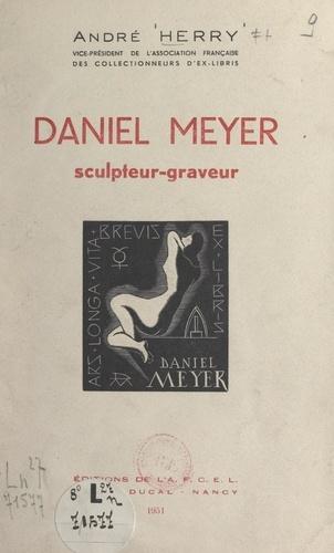 Daniel Meyer. Sculpteur-graveur
