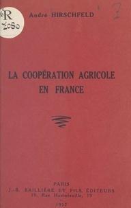 André Hirschfeld et Michel Cépède - La coopération agricole en France.