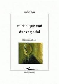 André Hirt - Ce rien que moi dur et glacial : Hélène Schjerfbeck.