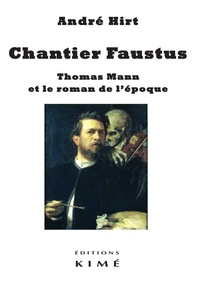 André Hirt - Chantier Faustus - Thomas Mann et le roman de l'époque.