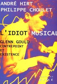 André Hirt et Philippe Choulet - L'idiot musical - Glenn Gould contrepoint et existence.