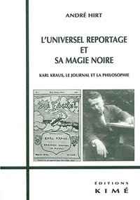 André Hirt - L'universel reportage et sa magie noire. - Karl Kraus, le journal et la philosophie.